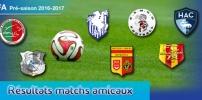 Préparation de la saison 2016-2017 - Résultats de tous les matchs amicaux